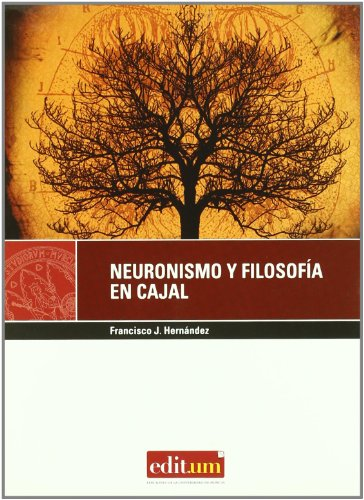 Neuronismo y Filosofía en Cajal (Editum Scientia) por Francisco J. Hernandez