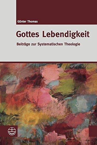 Gottes Lebendigkeit: Beiträge zur Systematischen Theologie