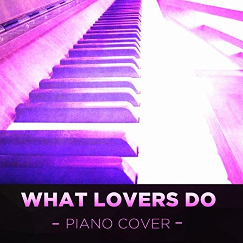 What Lovers Do (Piano Cover)