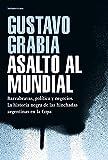 Asalto al mundial: Barrabravas, política y negocios. La historia negra de las hinchadas argentinas en la Copa (Caballo de fuego)