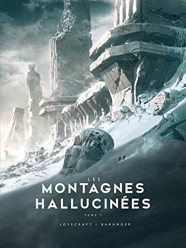 Les montagnes hallucinées, T1 : Les Montagnes hallucinées par H.P. Lovecraft,François Baranger