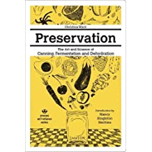 Preservation: The Art And Science Of Canning, Fermentation And Dehydration The Art And Science Of Canning, Fermentation And Dehydration (Process Self-Reliance)