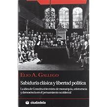 Sabiduría clásica y libertad política: La idea de constitución mixta de monarquía, aristocracia y democracia en el pensamiento occidental (Ensayo)