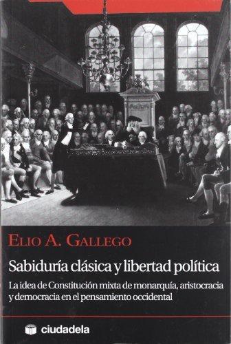 Sabiduría clásica y libertad política: La idea de constitución mixta de monarquía, aristocracia y democracia en el pensamiento occidental (Ensayo) (Spanish Edition)