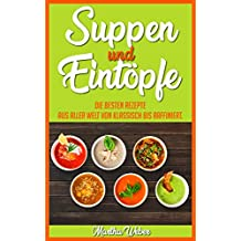 Suppen und Eintöpfe: Die besten Rezepte aus aller Welt von klassisch bis raffiniert