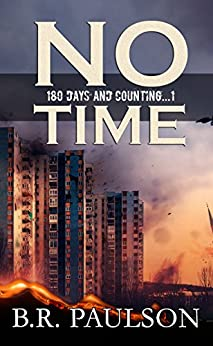 No Time: an apocalyptic survival thriller (180 Days and Counting... Series) (English Edition) di [Paulson, B.R.]