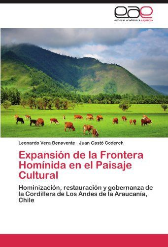 Expansión de la Frontera Homínida en el Paisaje Cultural: Hominización, restauración y gobernanza de la Cordillera de Los Andes de la Araucanía, Chile