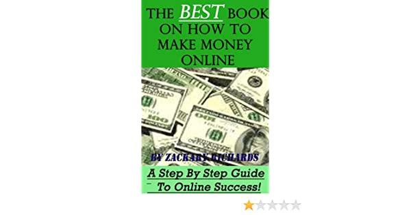 The Best Book on How to Make Money Online: A Step by Step
