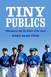 Tiny Publics: A Theory of Group Action and Culture (American Sociological Association's Rose Series in Sociology) by Gary Alan Fine (2012-03-01)