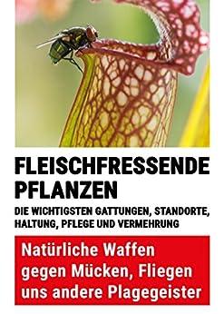 Fleischfressende Pflanzen: Natürliche Waffen gegen Mücken, Fliegen und andere Plagegeister. Die wichtigsten Gattungen, ihre Haltung, Pflege und Vermehrung.