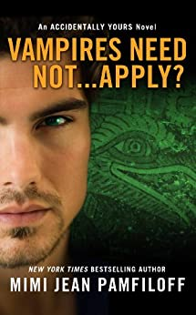 Vampires Need Not...Apply?: An Accidentally Yours Novel (The Accidentally Yours Series) von [Pamfiloff, Mimi Jean]