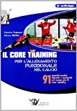 Il core training per l'allenamento funzionale nel calcio. 91 esercizi statici, dinamici e operativi sul campo per il core training. Con DVD