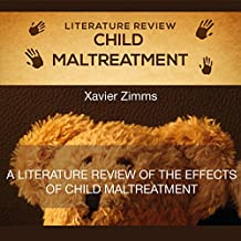 Literature Review of the Effects of Child Maltreatment: A Compelling Book on the Damage Children Suffer in Today's Society