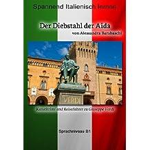 Der Diebstahl der Aida - Sprachkurs Italienisch-Deutsch B1: Spannender Lernkrimi und Reiseführer durch Giuseppe Verdis Heimatstadt (Italian Edition)