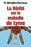 La Vérité sur la maladie de Lyme: Infections cachées, vies brisées, vers une nouvelle médecine (OJ.MEDECINE) (French Edition)