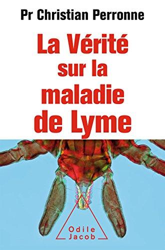 La Vérité sur la maladie de Lyme: Infections cachées, vies brisées, vers une nouvelle médecine