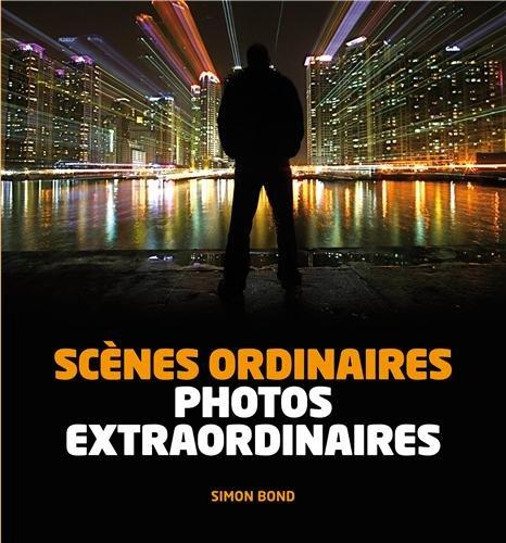 Scènes ordinaires, Photos extraordinaires par Simon Bond