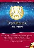 TigerMoves - Faszienform: Optimales Faszientraining für den ganzen Körper in einem fließenden Ablauf: Werden und bleiben Sie beweglich und leistungsstark, schmerzfrei und gesund! Buch mit DVD.