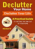 Declutter Your Home, Declutter Your Life: A Practical Guide to Getting the Junk Out of Your Home (English Edition)