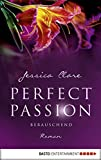 Perfect Passion - Berauschend: Roman