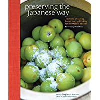 Preserving the Japanese Way  Traditions of Salting  Fermenting  and Pickling for the Modern Kitchen