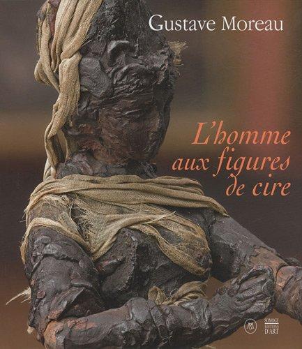 Gustave Moreau : L'homme aux figures de cire par Marie-Cécile Forest, Collectif