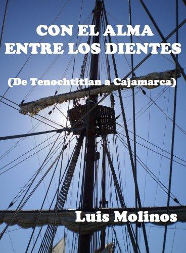 CON EL ALMA ENTRE LOS DIENTES: De Tenochtitlán a Cajamarca de [Molinos, Luis]