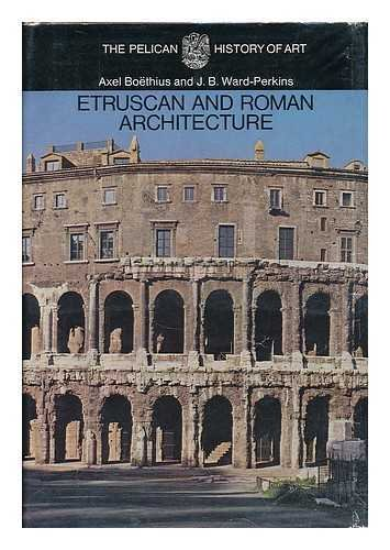 Etruscan and Roman architecture / by Axel Boethius, J. B. Ward-Perkins