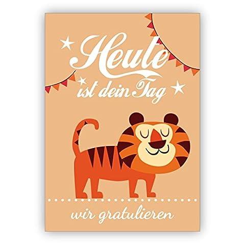 1 Super süße Glückwunschkarte/ Geburtstagskarte mit Tiger nicht nur für Kinder: Heute ist dein Tag - wir gratulieren
