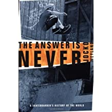 The Answer Is Never: A Skateboarder's History of the World by Jocko Weyland (2002-08-21)
