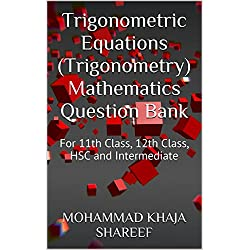 Trigonometric Equations (Trigonometry) Mathematics Question Bank: For 11th Class, 12th Class, HSC and Intermediate