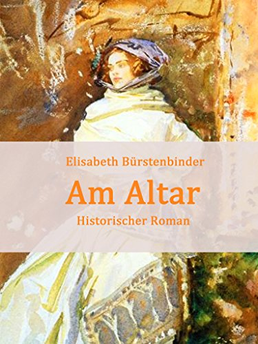 Am Altar: Historischer Roman