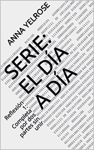 Serie: El día a día : Reflexión 1: Completa por dos partes sin unir por Anna Yelrose