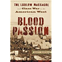Blood Passion: The Ludlow Massacre and Class War in the American West, First Paperback Edition