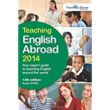 Teaching English Abroad 2014: Your Expert Guide to Teaching English Around the World 13th edition by Griffith, Susan (2014) Paperback