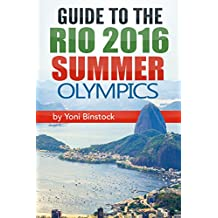 Guide to the Rio 2016 Summer Olympics: A Comprehensive Guidebook to the 2016 Olympic Games in Rio de Janeiro (English Edition)