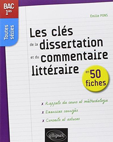 Les Clés de la Dissertation et du Commentaire Littéraire en 50 Fiches 1res Toutes Séries par Emilie Pons