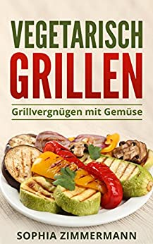 vegetarisch grillen grillvergn gen mit gem se vegetarische grillrezepte vegetarisches. Black Bedroom Furniture Sets. Home Design Ideas