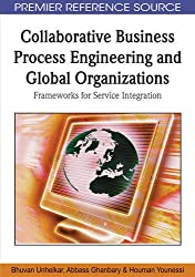 Collaborative Business Process Engineering and Global Organizations: Frameworks for Service Integration (Premier Reference Source)