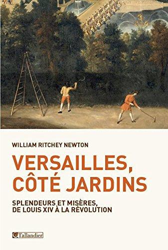 Versailles, ct jardins: Splendeurs et misres, de Louis XIV  la Rvolution