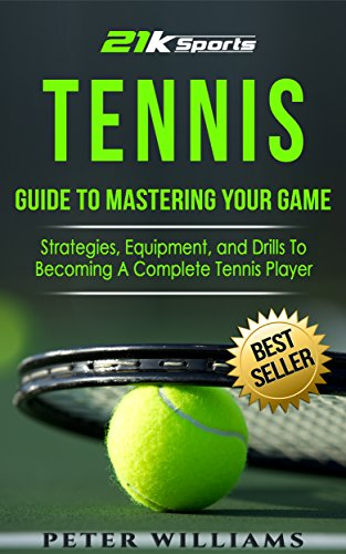 Tennis: Guide to Mastering Your ...