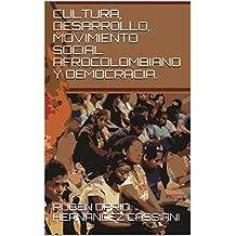 CULTURA, DESARROLLO, MOVIMIENTO SOCIAL AFROCOLOMBIANO Y DEMOCRACIA. (Spanish Edition)