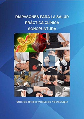 Diapasones para la Salud: Práctica clínica Sonopuntura. Manual de uso (Sonopuntura Diapasones nº 1) por Yolanda López Sánchez