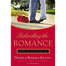 Rekindling the Romance: Loving the Love of Your Life by Dennis Rainey (2006-01-08)