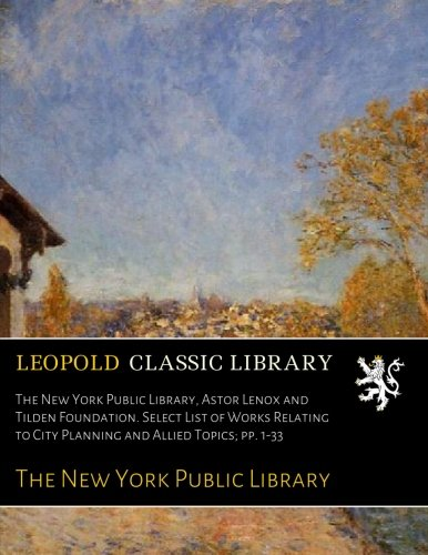 the-new-york-public-library-astor-lenox-and-tilden-foundation-select-list-of-works-relating-to-city-
