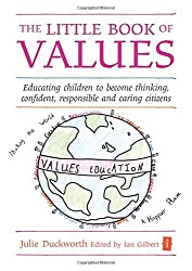 The Little Book of Values: Educating Children to Become Thinking, Responsible and Caring Citizens (Independent Thinking Series) (The Independent Thinking Series)