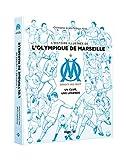 L'histoire illustrée de l'Olympique de Marseille - Un club, une légende