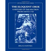 The Eloquent Oboe: A History of the Hautboy from 1640-1760: A History of the Hautboy from 1640 to 1760 (Oxford Early Music (Paperback))