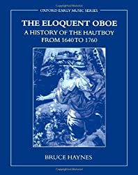 The Eloquent Oboe: A History of the Hautboy from 1640-1760: A History of the Hautboy from 1640 to 1760 (Oxford Early Music)