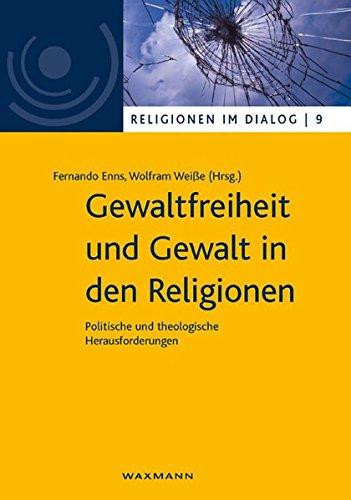 Gewaltfreiheit und Gewalt in den Religionen: Politische und theologische Herausforderungen (Religionen im Dialog. Eine Schriftenreihe des ... im Dialog der Universität Hamburg)